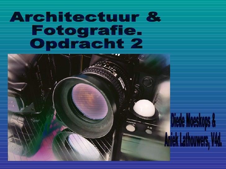 Architectuur & Fotografie. Opdracht 2 Diede Moeskops & Aniek Lathouwers, V4d.