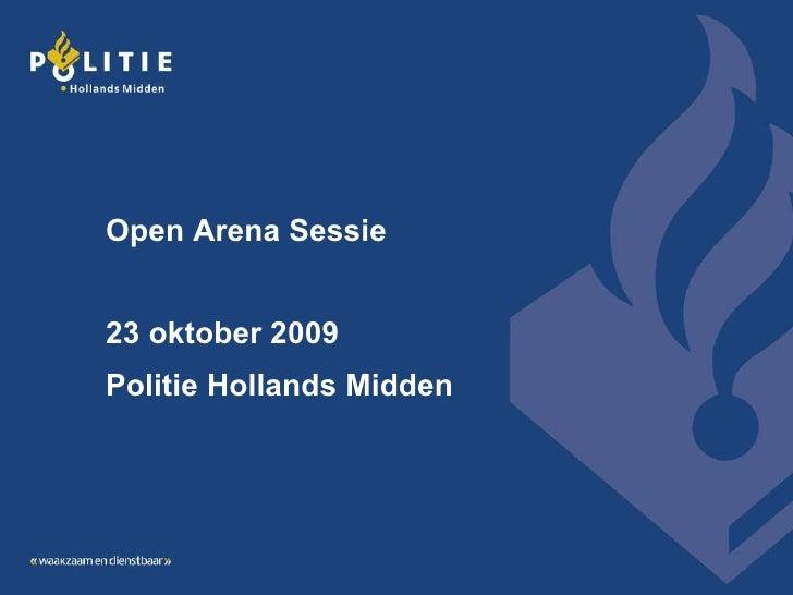 Open Arena Sessie 23 oktober 2009 Politie Hollands Midden