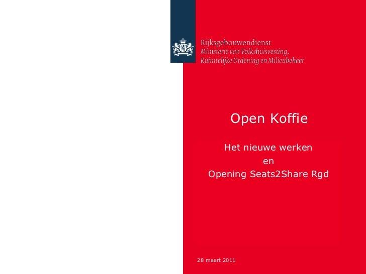 Open Koffie <br />Het nieuwe werken<br />en<br />Opening Seats2Share Rgd<br />