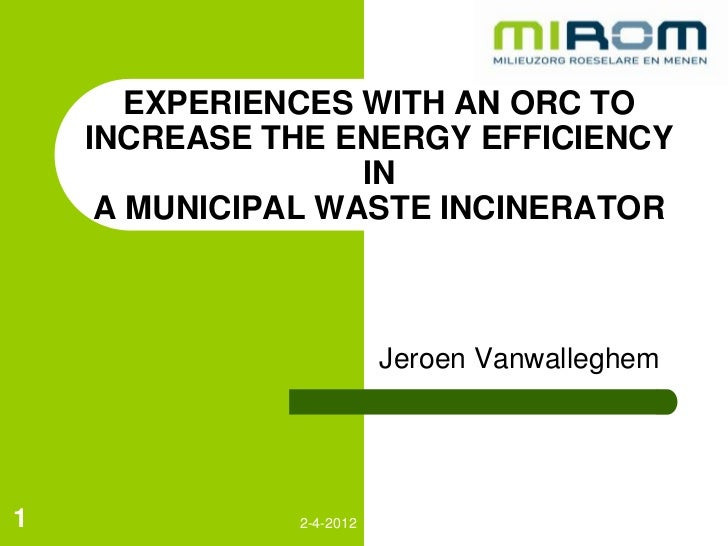 EXPERIENCES WITH AN ORC TO    INCREASE THE ENERGY EFFICIENCY                   IN     A MUNICIPAL WASTE INCINERATOR       ...