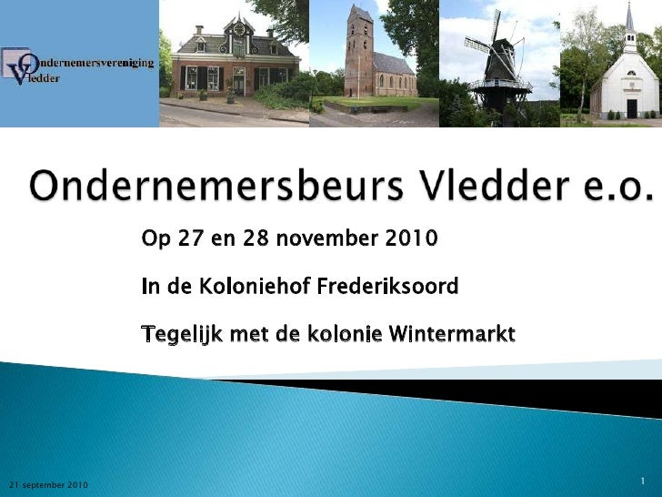 Ondernemersbeurs Vledder e.o.<br />Op 27 en 28 november 2010<br />In de Koloniehof Frederiksoord<br />Tegelijk met de kolo...