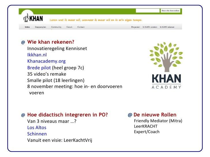 <ul><li>@  Wie khan rekenen? </li></ul><ul><ul><li>Innovatieregeling Kennisnet </li></ul></ul><ul><ul><li>Ikkhan.nl </li><...