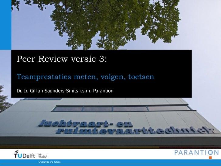Peer Review versie 3:Teamprestaties meten, volgen, toetsenDr. Ir. Gillian Saunders-Smits i.s.m. Parantion          Delft  ...