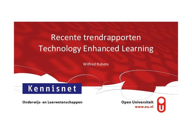 Recente	   trendrapporten	   	    Technology	   Enhanced	   Learning	    Wilfred	   Rubens