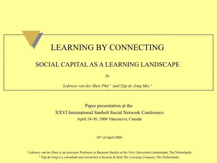 LEARNING BY CONNECTING   SOCIAL CAPITAL AS A LEARNING LANDSCAPE by Lidewey van der Sluis Phd  ¹   and Tjip de Jong Msc  ...