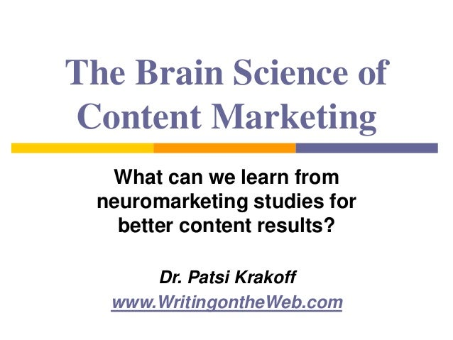 The Brain Science of Content Marketing What can we learn from neuromarketing studies for better content results? Dr. Patsi...