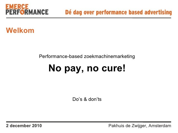 Welkom Performance-based zoekmachinemarketing No pay, no cure! Do's & don'ts