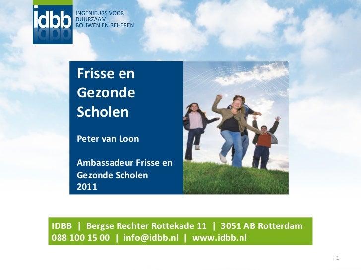 Frisse en Gezonde Scholen Peter van Loon Ambassadeur Frisse en Gezonde Scholen 2011 IDBB     Bergse Rechter Rottekade 11  ...