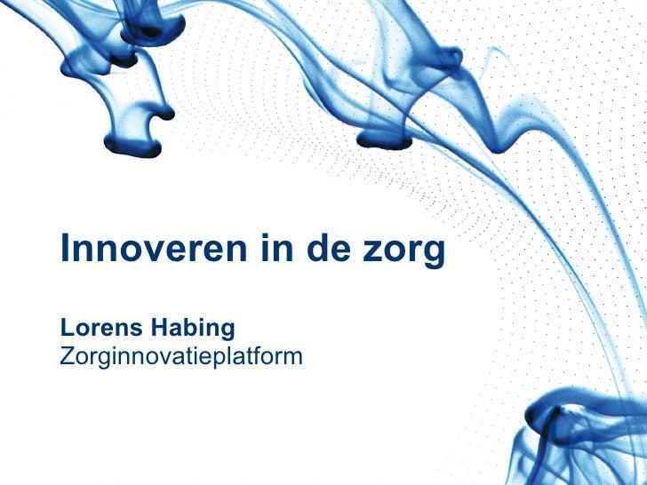 Innoveren in de zorg Lorens Habing Zorginnovatieplatform