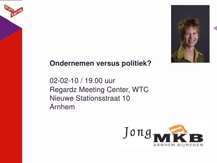 Ondernemen versus politiek?<br />02-02-10 / 19.00 uurRegardz Meeting Center, WTC Nieuwe Stationsstraat 10 Arnhem <br />