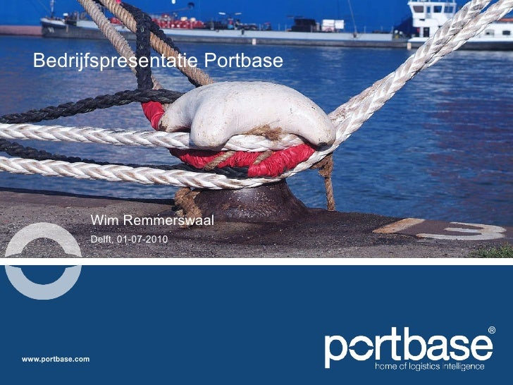 Bedrijfspresentatie Portbase <ul><li>Wim Remmerswaal </li></ul><ul><li>Delft, 01-07-2010 </li></ul>