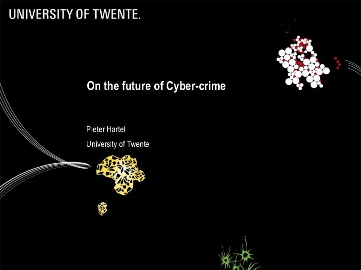 On the future of Cyber-crimePieter HartelUniversity of Twente                               1