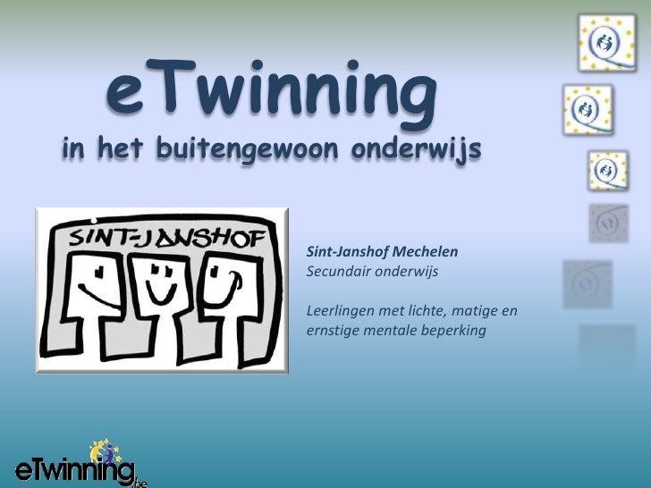 eTwinning<br />in het buitengewoon onderwijs<br />Sint-Janshof Mechelen<br />Secundair onderwijs<br />Leerlingen met licht...