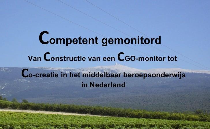 Van  C onstructie van een  C GO-monitor tot  C o-creatie in het middelbaar beroepsonderwijs in Nederland C ompetent gemoni...