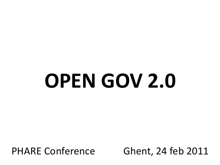OPEN GOV 2.0<br />Ghent, 24 feb 2011<br />PHARE Conference <br />