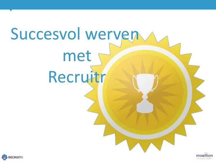 Succesvol werven met<br />Recruitr<br />