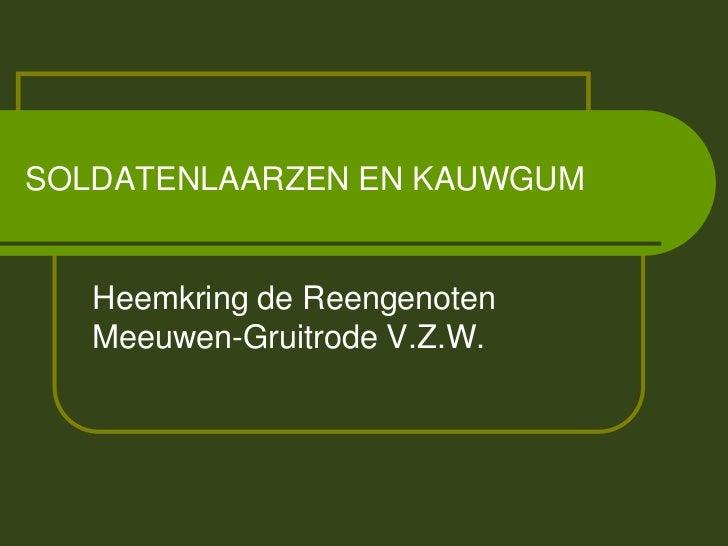 SOLDATENLAARZEN EN KAUWGUM   Heemkring de Reengenoten   Meeuwen-Gruitrode V.Z.W.