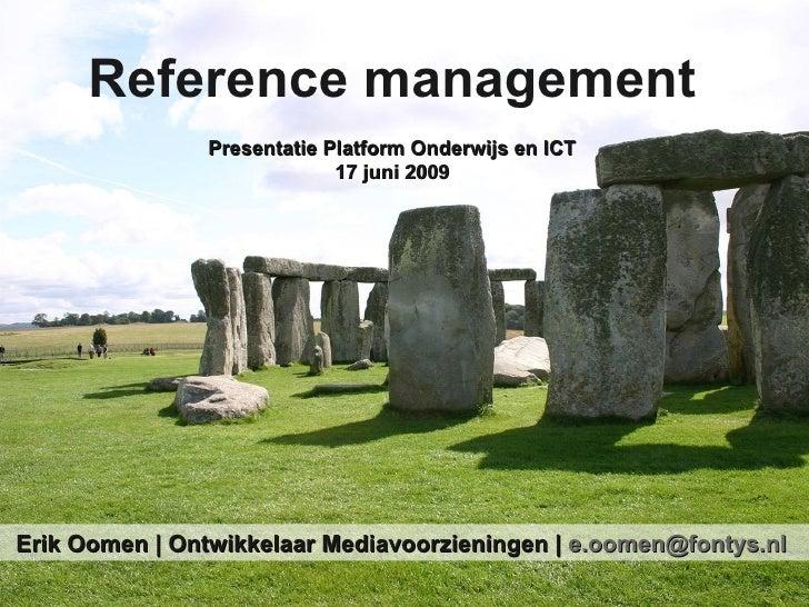 Erik Oomen | Ontwikkelaar Mediavoorzieningen |  [email_address]   Reference management Presentatie Platform Onderwijs en I...