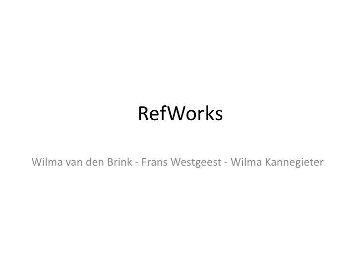 RefWorks<br />Wilma van den Brink - Frans Westgeest - Wilma Kannegieter<br />