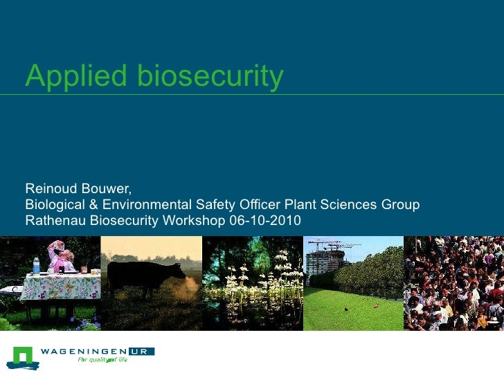 Applied biosecurity Reinoud Bouwer,  Biological & Environmental Safety Officer Plant Sciences Group Rathenau Biosecurity W...