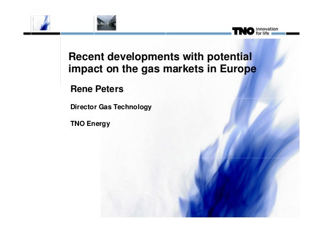 Recent developments with potential impact on the gas markets in Europe Rene Peters Director Gas Technology TNO Energy