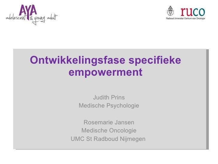Ontwikkelingsfase specifieke empowerment Judith Prins Medische Psychologie Rosemarie Jansen Medische Oncologie UMC St Radb...