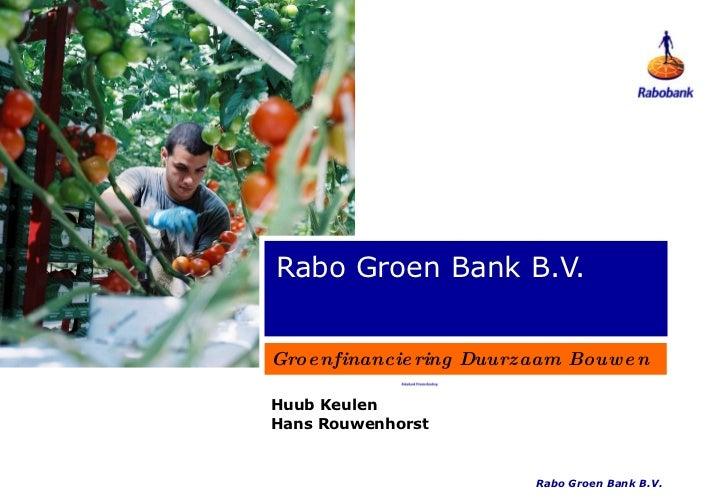 Rabo Groen Bank B.V. Groenfinanciering Duurzaam Bouwen Huub Keulen Hans Rouwenhorst Rabo Groen Bank B.V.