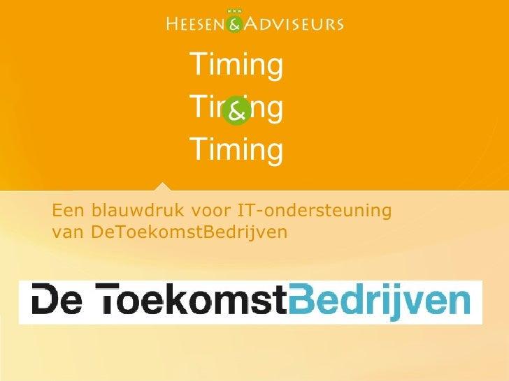 Tags, Triggers    Timing Timing Timing <ul><li>Een blauwdruk voor IT-ondersteuning </li></ul><ul><li>van DeToekomstBedrijv...