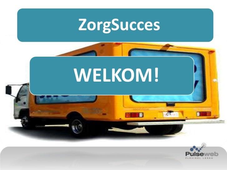 Presentatie ZorgSucces Roadshow