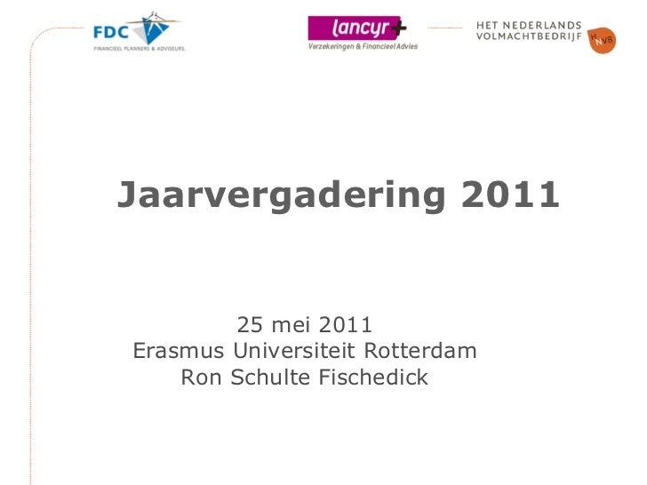 Jaarvergadering 2011 25 mei 2011 Erasmus Universiteit Rotterdam Ton van Hulzen