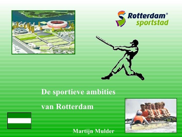 De sportieve ambities  van Rotterdam Martijn Mulder