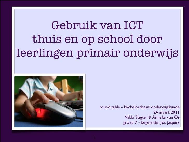 Gebruik van ICT   thuis en op school doorleerlingen primair onderwijs                 round table - bachelorthesis onderwi...