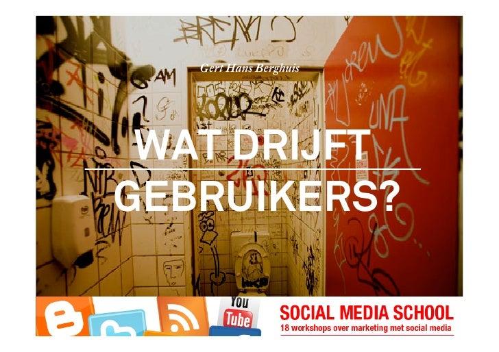 Gert Hans Berghuis      WAT DRIJFT GEBRUIKERS?