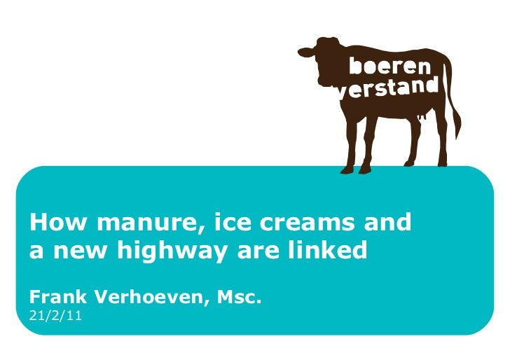How manure, ice creams and  a new highway are linked Frank Verhoeven, Msc. 21/2/11