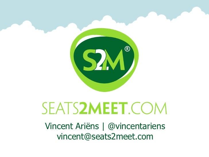 Vincent Ariëns | @vincentariens   vincent@seats2meet.com