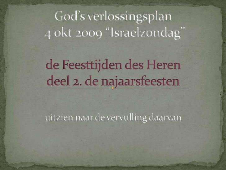 """God's verlossingsplan4 okt 2009 """"Israelzondag""""  de Feesttijden des Heren deel 2. de najaarsfeesten<br />uitzien naar de ve..."""
