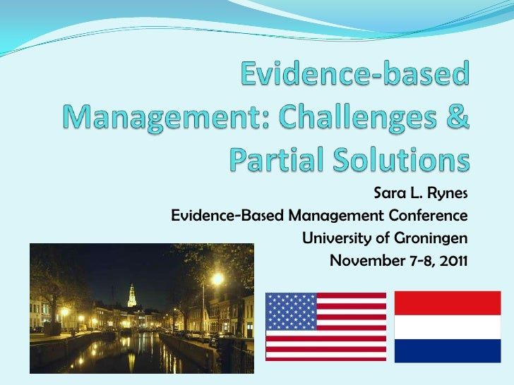 Sara L. RynesEvidence-Based Management Conference                University of Groningen                   November 7-8, 2...