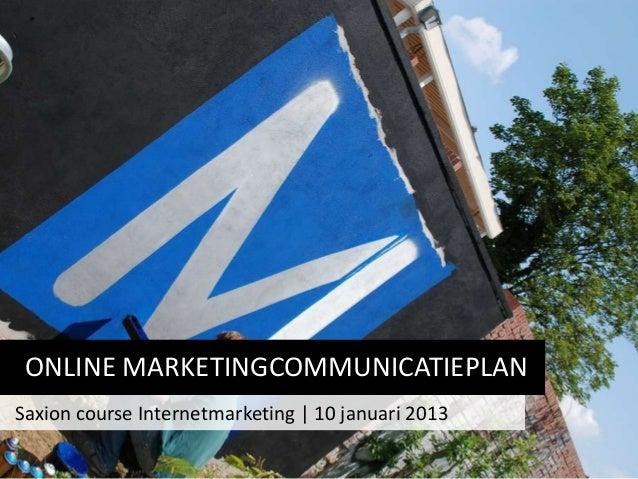 ONLINE MARKETINGCOMMUNICATIEPLANSaxion course Internetmarketing | 10 januari 2013