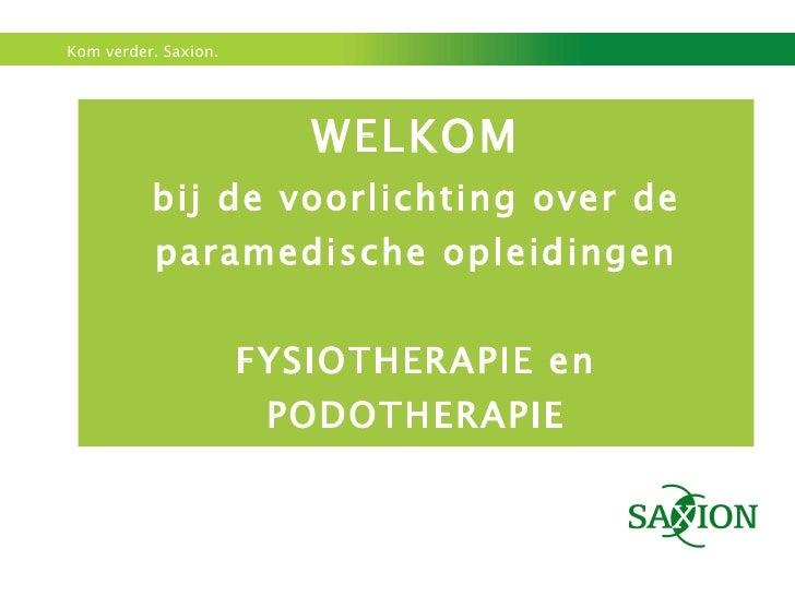 WELKOM bij de voorlichting over de paramedische opleidingen FYSIOTHERAPIE en PODOTHERAPIE