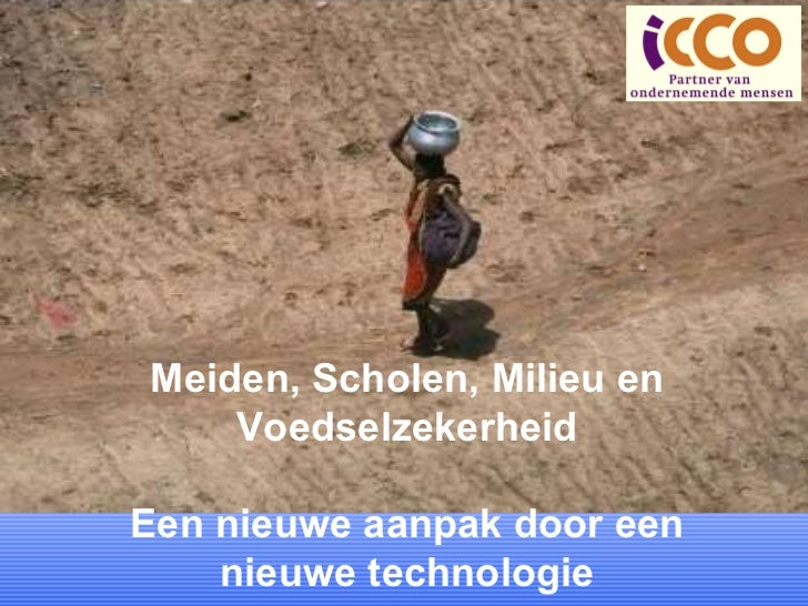 Meiden, Scholen, Milieu en Voedselzekerheid Een nieuwe aanpak door een nieuwe technologie