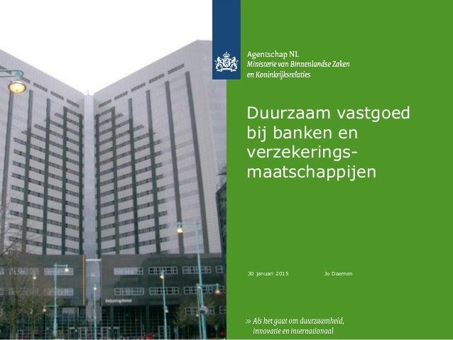 30 januari 2015 Duurzaam vastgoed bij banken en verzekerings- maatschappijen Jo Daemen