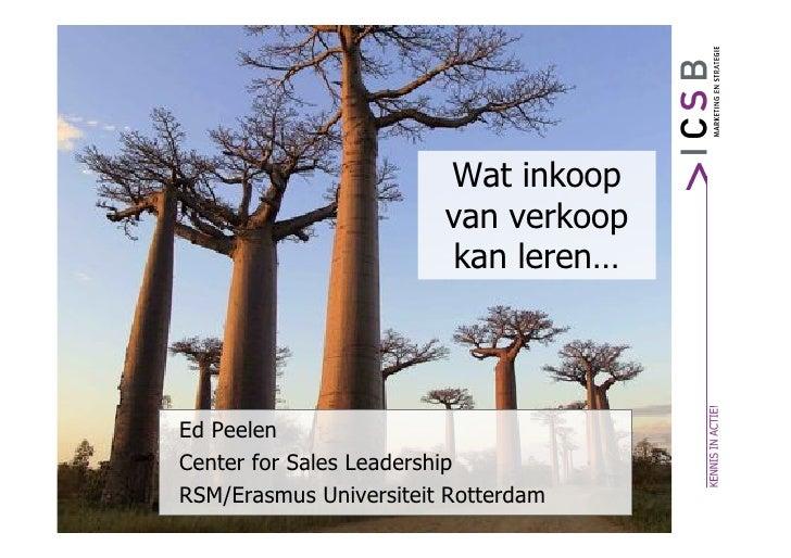 Wat inkoop                         van verkoop                          kan leren…     Ed Peelen Center for Sales Leadersh...