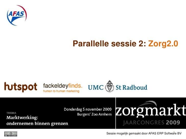 Parallelle sessie 2: Zorg2.0                                                         1         Sessie mogelijk gemaakt doo...