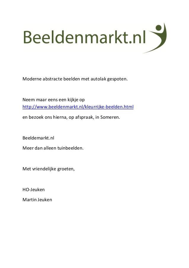 Moderne abstracte beelden met autolak gespoten.  Neem maar eens een kijkje op http://www.beeldenmarkt.nl/kleurrijke-beelde...