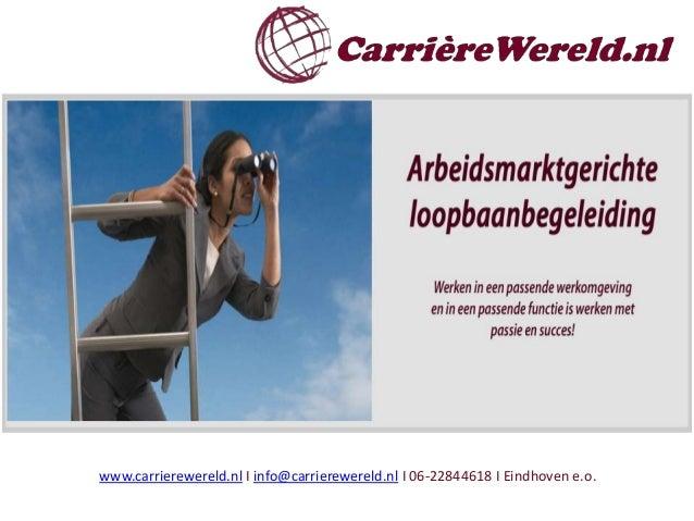 www.carrierewereld.nl I info@carrierewereld.nl I 06-22844618 I Eindhoven e.o.