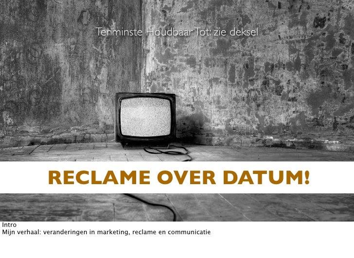 Tenminste Houdbaar Tot: zie deksel                   RECLAME OVER DATUM!  Intro Mijn verhaal: veranderingen in marketing, ...