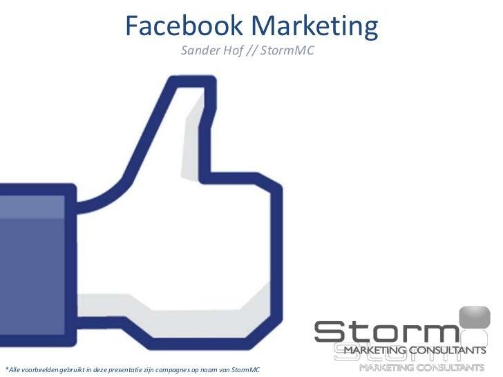 Facebook Marketing                                                        Sander Hof // StormMC*Alle voorbeelden gebruikt ...
