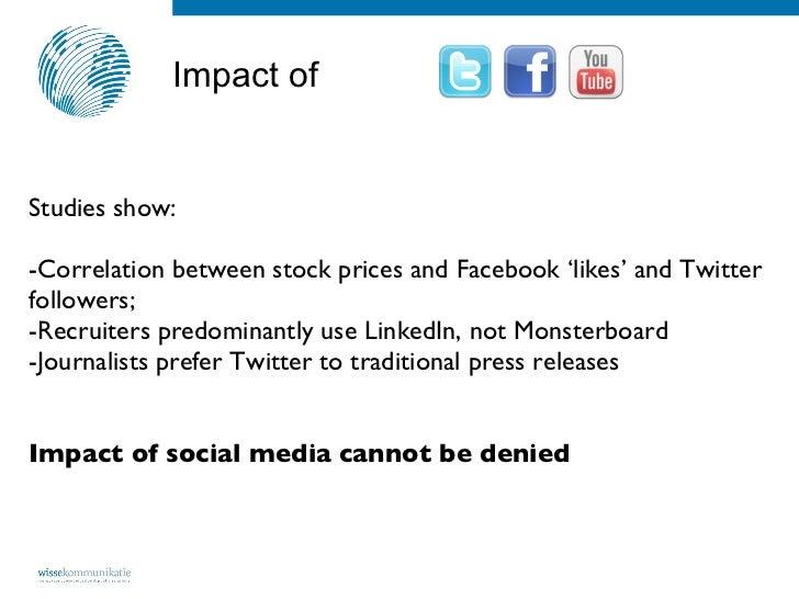 Impact of  <ul><li>Studies show:  </li></ul><ul><li>Correlation between stock prices and Facebook 'likes' and Twitter foll...