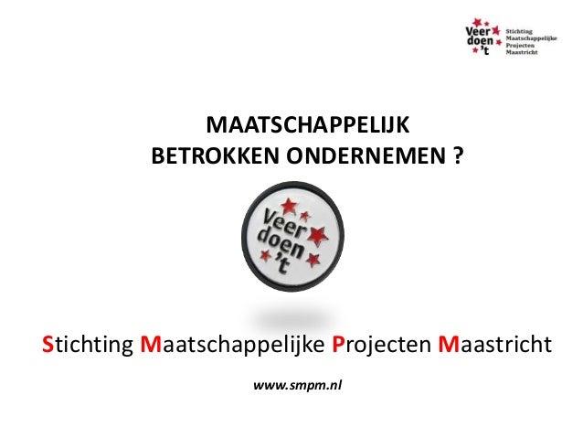 MAATSCHAPPELIJK         BETROKKEN ONDERNEMEN ?Stichting Maatschappelijke Projecten Maastricht                   www.smpm.nl