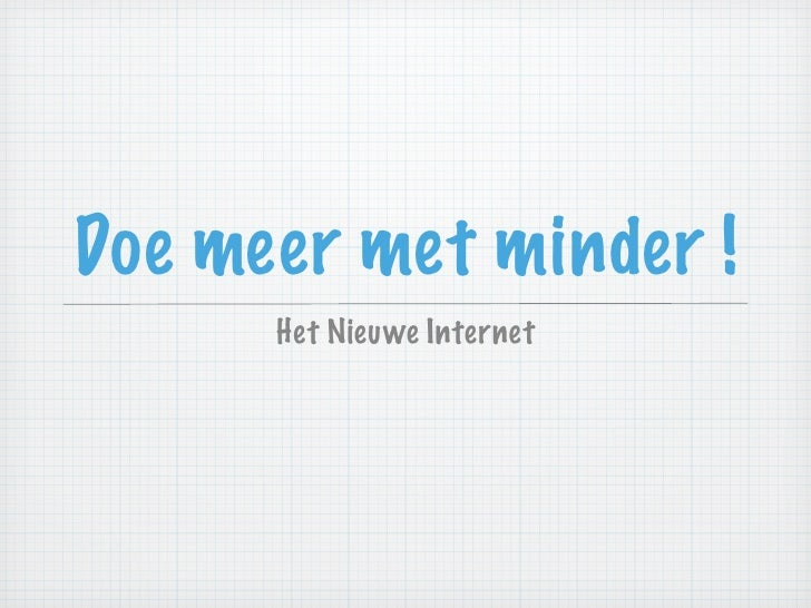 Doe meer met minder !       Het Nieuwe Internet